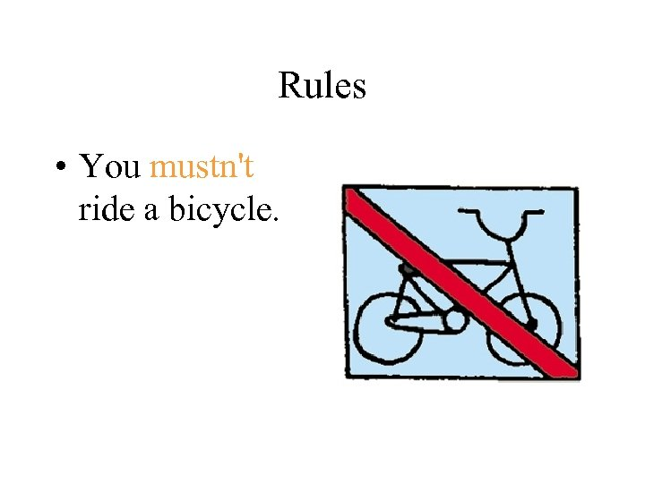 Rules • You mustn't ride a bicycle.