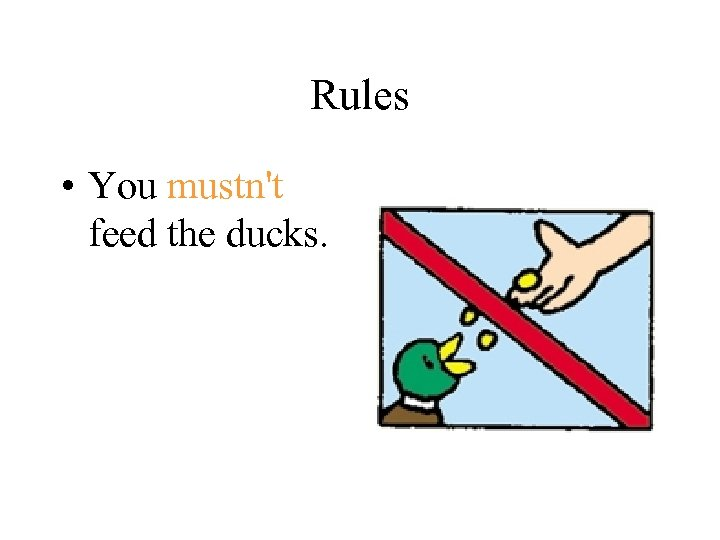 Rules • You mustn't feed the ducks.