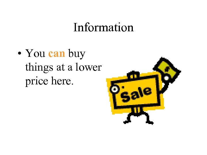 Information • You can buy things at a lower price here.