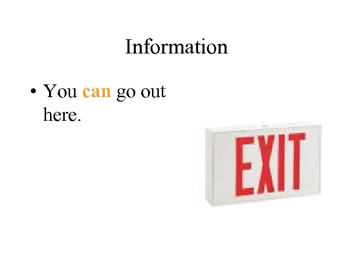 Information • You can go out here.