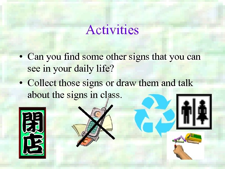 Activities • Can you find some other signs that you can see in your