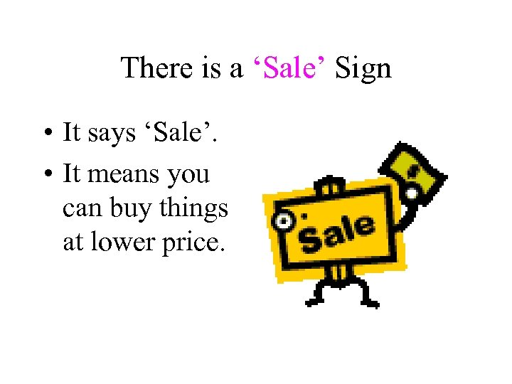 There is a 'Sale' Sign • It says 'Sale'. • It means you can