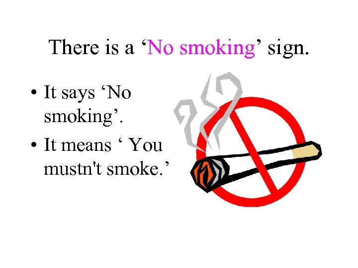There is a 'No smoking' sign. • It says 'No smoking'. • It means