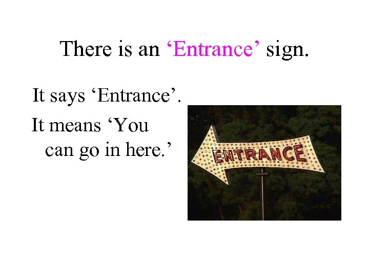 There is an 'Entrance' sign. It says 'Entrance'. It means 'You can go in