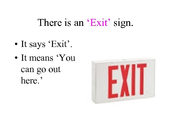 There is an 'Exit' sign. • It says 'Exit'. • It means 'You can