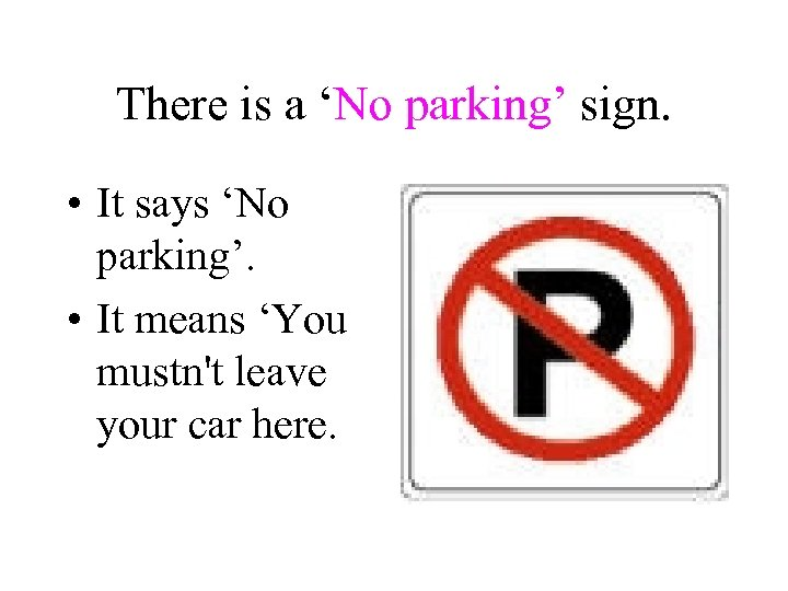 There is a 'No parking' sign. • It says 'No parking'. • It means