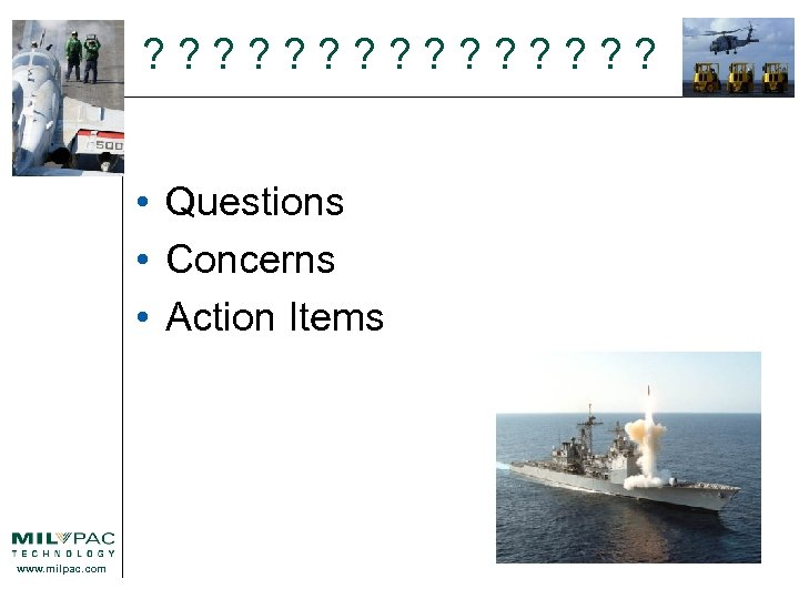 ? ? ? ? • Questions • Concerns • Action Items www. milpac. com