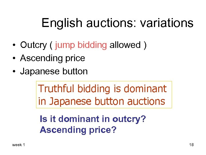 English auctions: variations • Outcry ( jump bidding allowed ) • Ascending price •