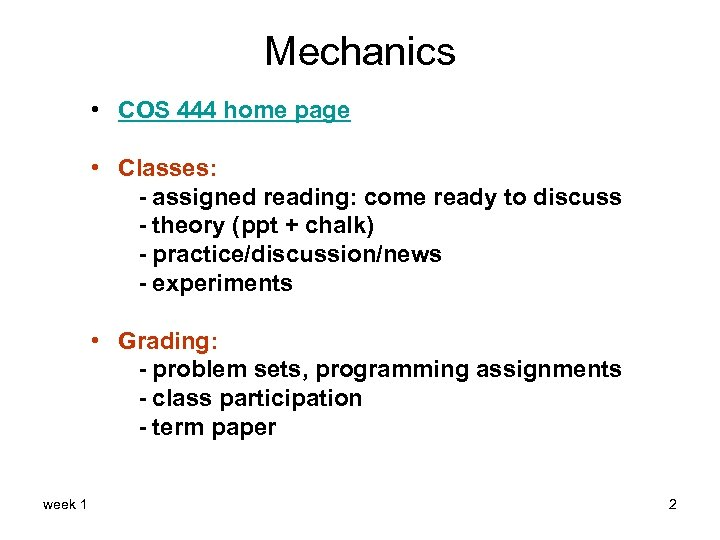 Mechanics • COS 444 home page • Classes: - assigned reading: come ready to