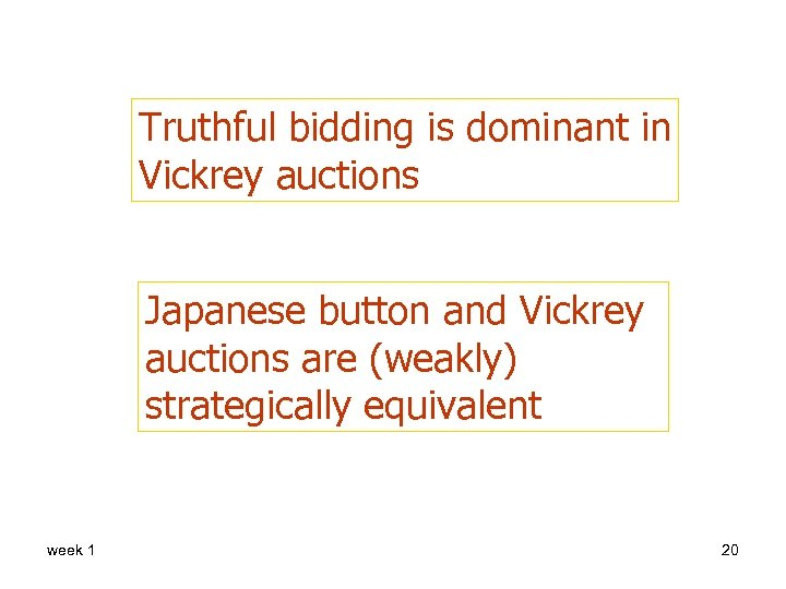 Truthful bidding is dominant in Vickrey auctions Japanese button and Vickrey auctions are (weakly)