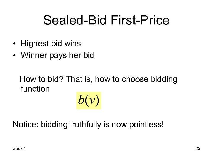 Sealed-Bid First-Price • Highest bid wins • Winner pays her bid How to bid?
