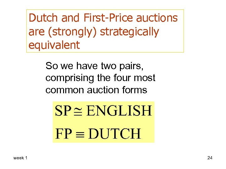 Dutch and First-Price auctions are (strongly) strategically equivalent So we have two pairs, comprising