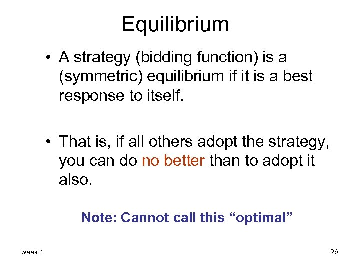 Equilibrium • A strategy (bidding function) is a (symmetric) equilibrium if it is a
