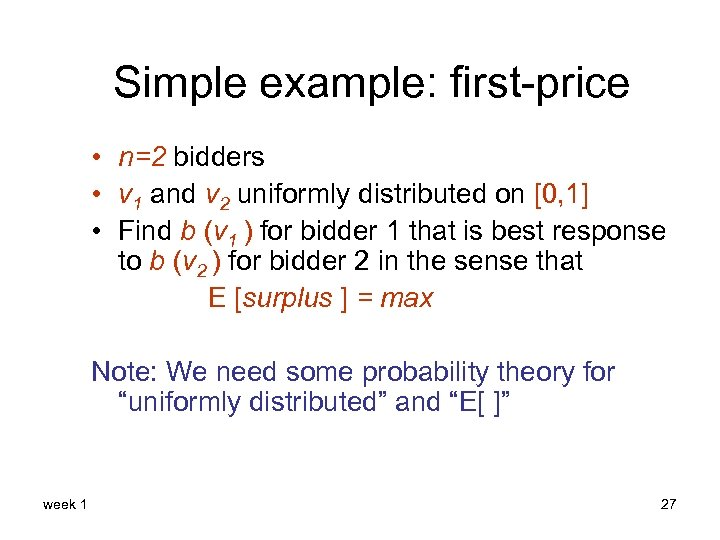 Simple example: first-price • n=2 bidders • v 1 and v 2 uniformly distributed