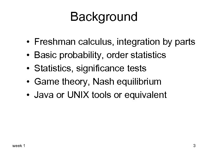 Background • • • week 1 Freshman calculus, integration by parts Basic probability, order