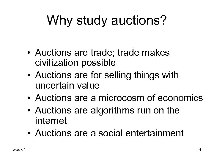 Why study auctions? • Auctions are trade; trade makes civilization possible • Auctions are