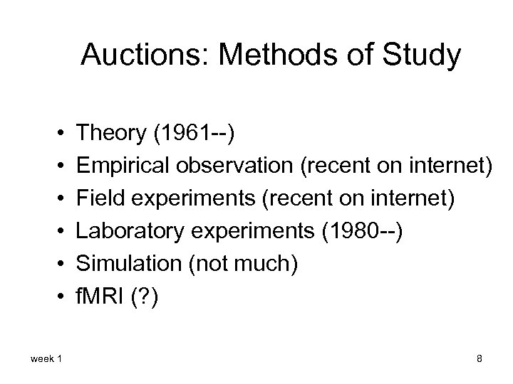 Auctions: Methods of Study • • • week 1 Theory (1961 --) Empirical observation