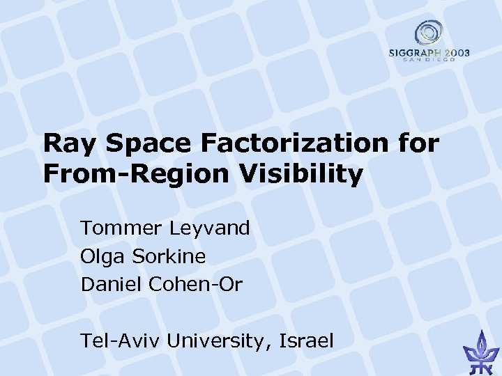 Ray Space Factorization for From-Region Visibility Tommer Leyvand Olga Sorkine Daniel Cohen-Or Tel-Aviv University,