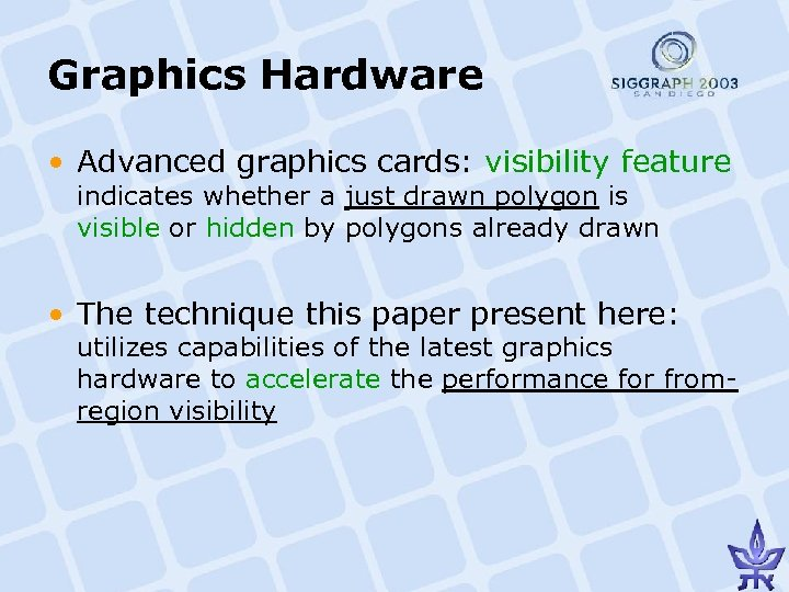Graphics Hardware • Advanced graphics cards: visibility feature indicates whether a just drawn polygon