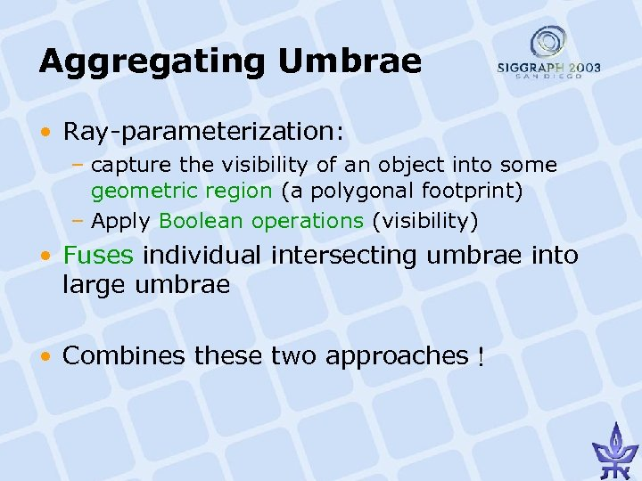 Aggregating Umbrae • Ray-parameterization: – capture the visibility of an object into some geometric