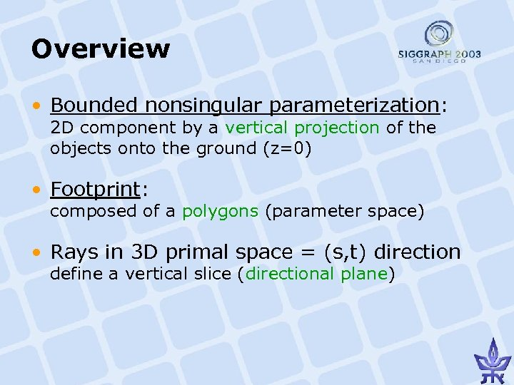 Overview • Bounded nonsingular parameterization: 2 D component by a vertical projection of the