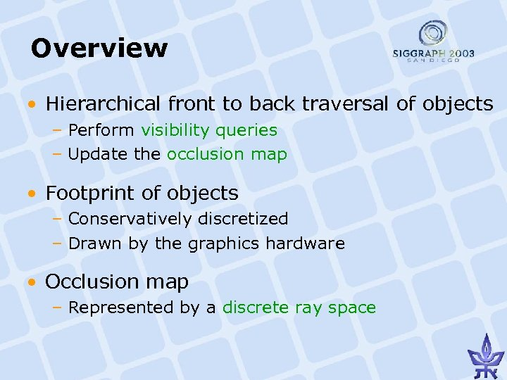 Overview • Hierarchical front to back traversal of objects – Perform visibility queries –