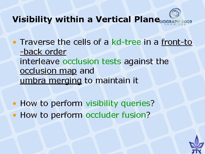 Visibility within a Vertical Plane • Traverse the cells of a kd-tree in a
