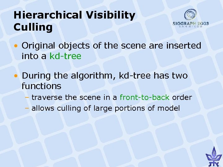 Hierarchical Visibility Culling • Original objects of the scene are inserted into a kd-tree