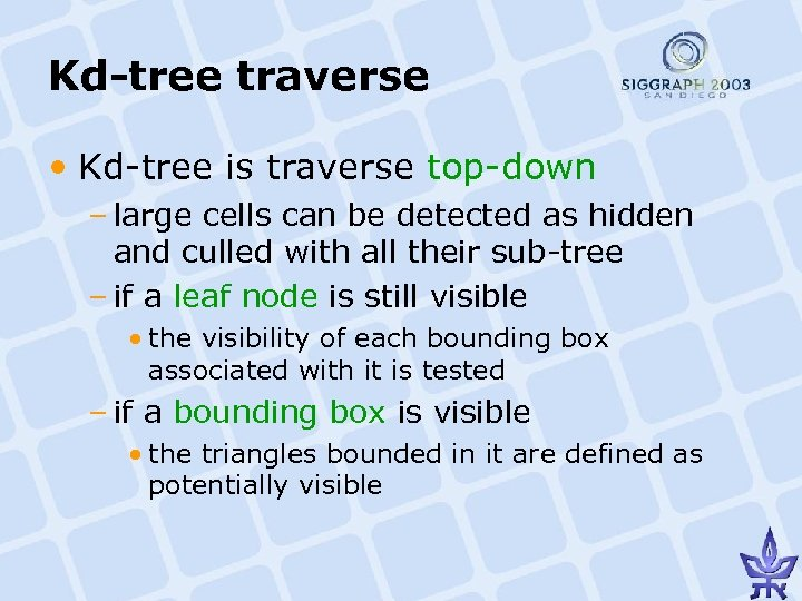 Kd-tree traverse • Kd-tree is traverse top-down – large cells can be detected as