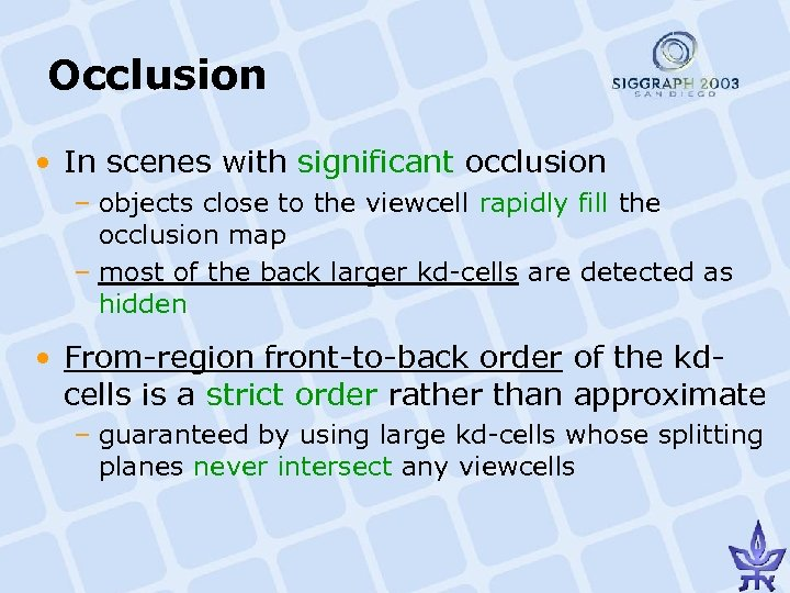 Occlusion • In scenes with significant occlusion – objects close to the viewcell rapidly
