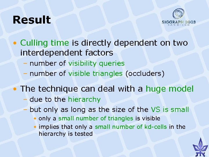 Result • Culling time is directly dependent on two interdependent factors – number of
