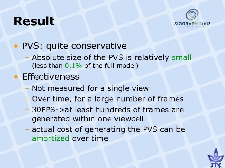 Result • PVS: quite conservative – Absolute size of the PVS is relatively small