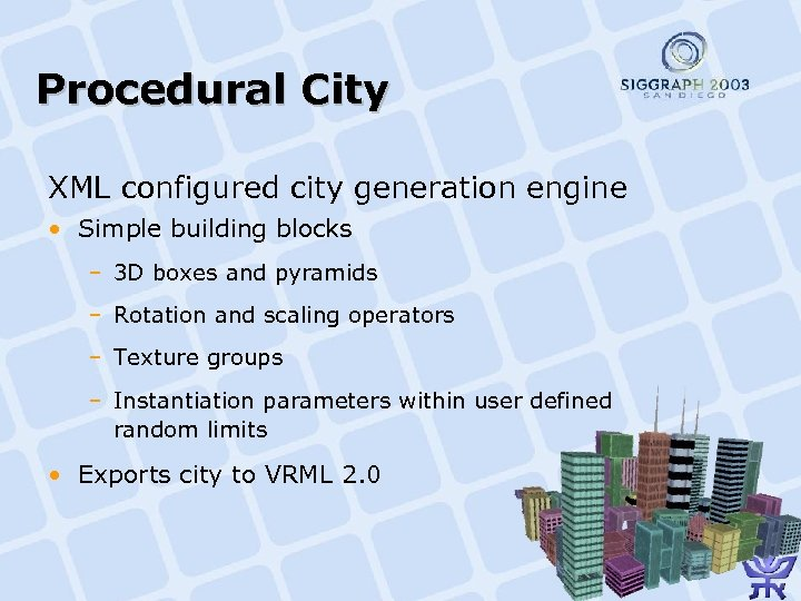 Procedural City XML configured city generation engine • Simple building blocks – 3 D