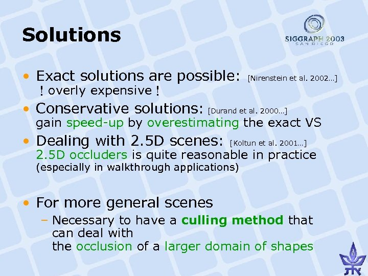 Solutions • Exact solutions are possible: !overly expensive! [Nirenstein et al. 2002…] • Conservative