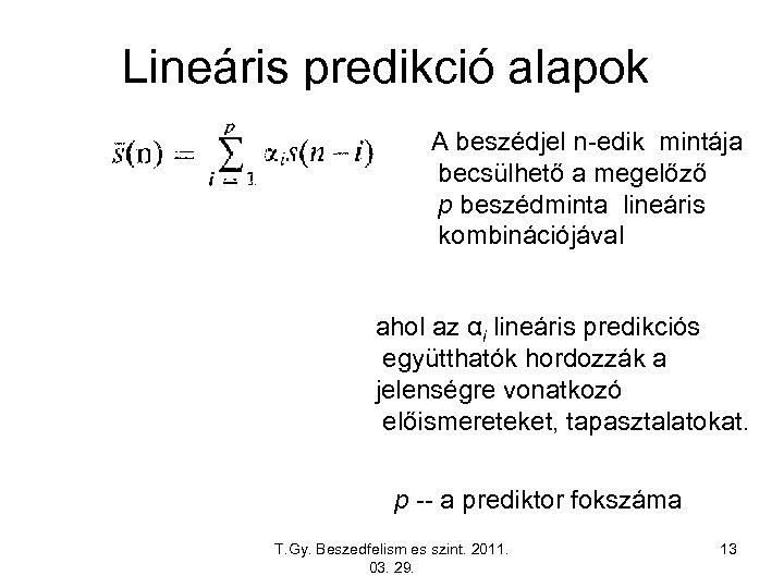 Lineáris predikció alapok A beszédjel n-edik mintája becsülhető a megelőző p beszédminta lineáris kombinációjával