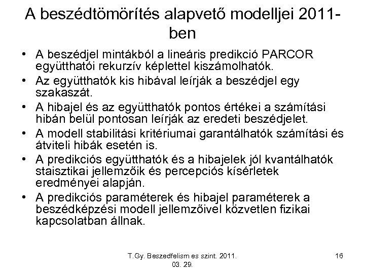 A beszédtömörítés alapvető modelljei 2011 ben • A beszédjel mintákból a lineáris predikció PARCOR
