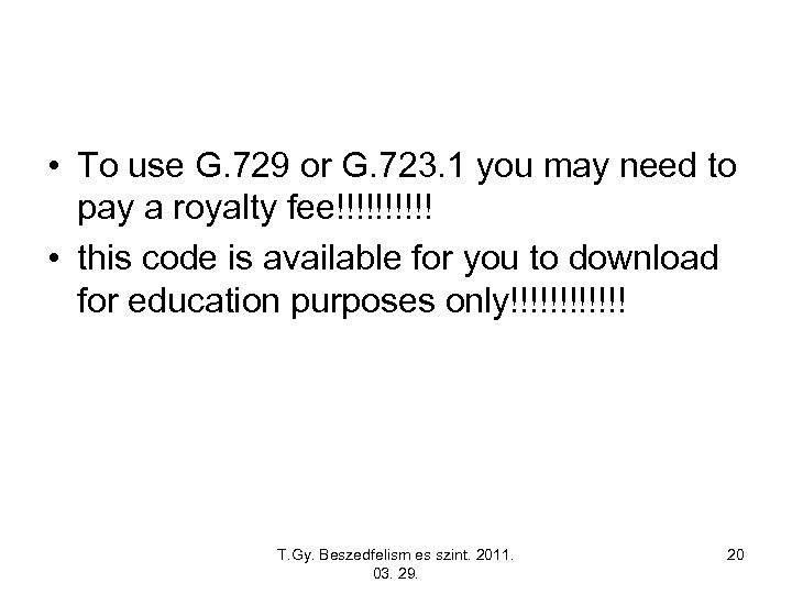 • To use G. 729 or G. 723. 1 you may need to