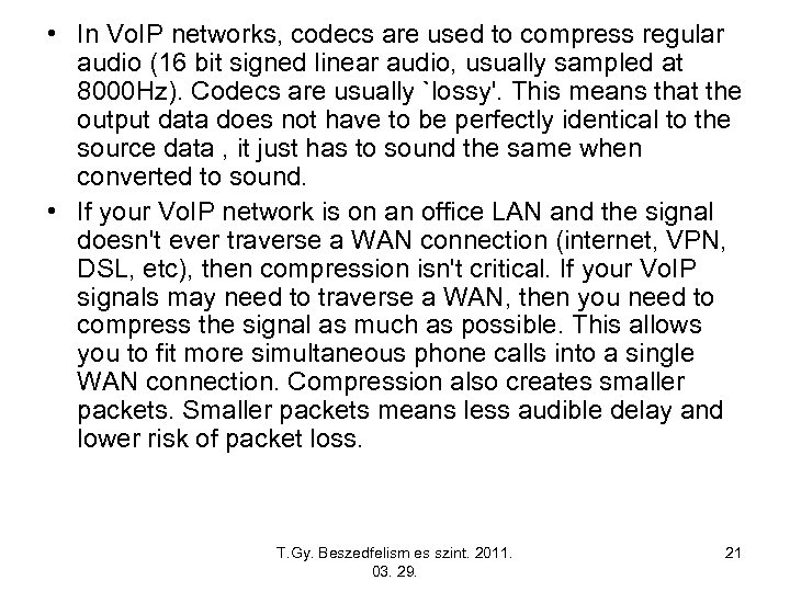 • In Vo. IP networks, codecs are used to compress regular audio (16