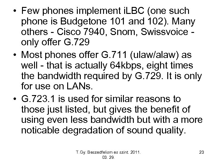 • Few phones implement i. LBC (one such phone is Budgetone 101 and