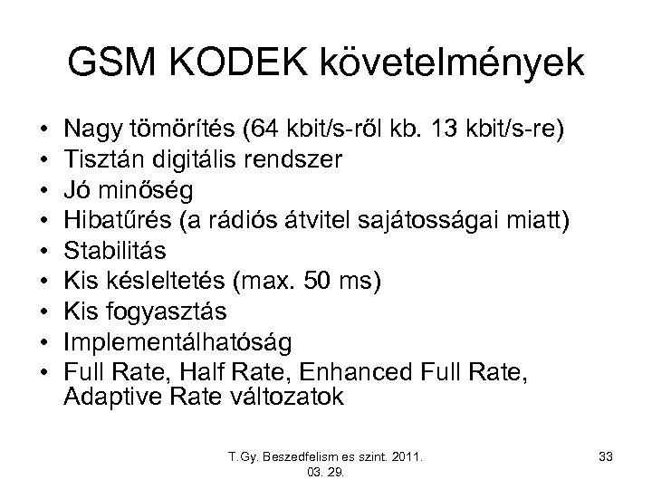 GSM KODEK követelmények • • • Nagy tömörítés (64 kbit/s-ről kb. 13 kbit/s-re) Tisztán