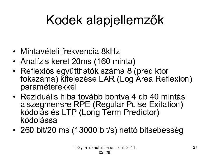Kodek alapjellemzők • Mintavételi frekvencia 8 k. Hz • Analízis keret 20 ms (160