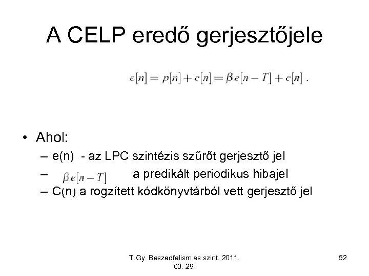 A CELP eredő gerjesztőjele • Ahol: – e(n) - az LPC szintézis szűrőt gerjesztő