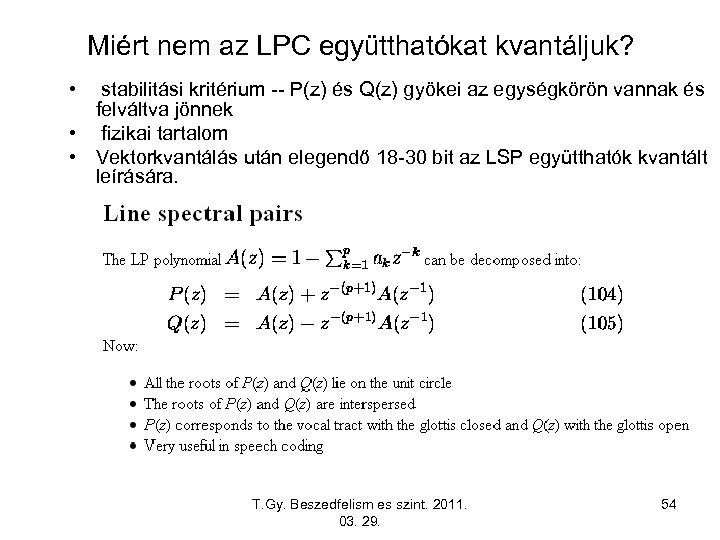 Miért nem az LPC együtthatókat kvantáljuk? • stabilitási kritérium -- P(z) és Q(z) gyökei