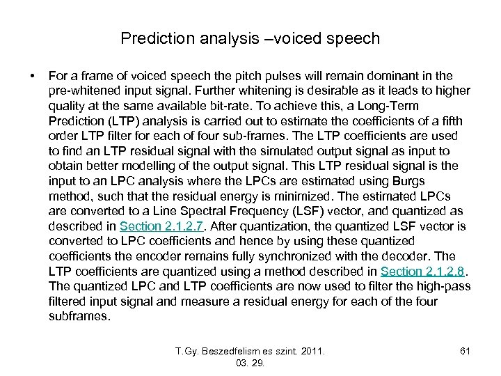 Prediction analysis –voiced speech • For a frame of voiced speech the pitch pulses
