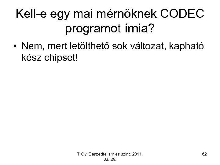 Kell-e egy mai mérnöknek CODEC programot írnia? • Nem, mert letölthető sok változat, kapható