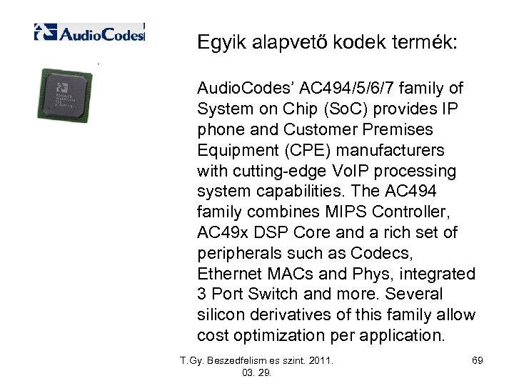 Egyik alapvető kodek termék: Audio. Codes' AC 494/5/6/7 family of System on Chip (So.