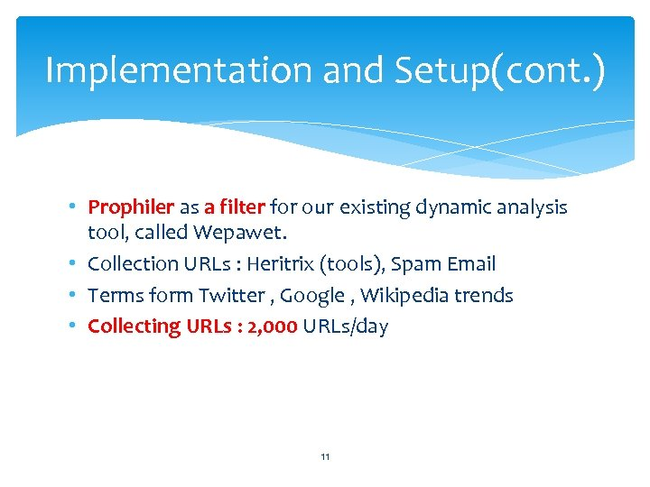 Implementation and Setup(cont. ) • Prophiler as a filter for our existing dynamic analysis