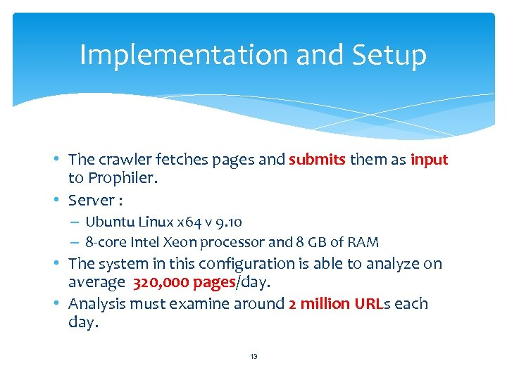 Implementation and Setup • The crawler fetches pages and submits them as input to
