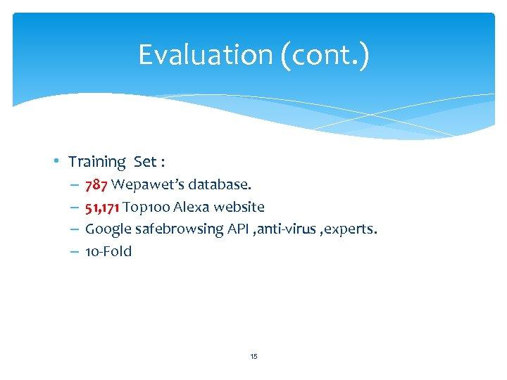Evaluation (cont. ) • Training Set : – – 787 Wepawet's database. 51, 171