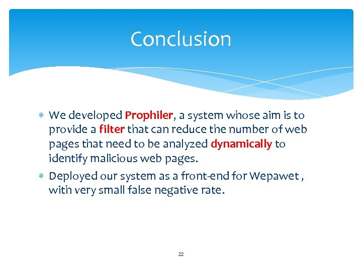 Conclusion We developed Prophiler, a system whose aim is to provide a filter that